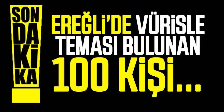 EREĞLİ'DE YAKLAŞIK 100 KİŞİ TAKİBE ALINDI
