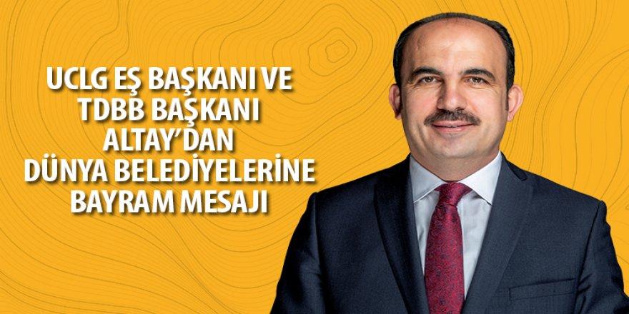 UCLG Eş Başkanı ve TDBB Başkanı Altay'dan Dünya Belediyelerine Bayram Mesajı
