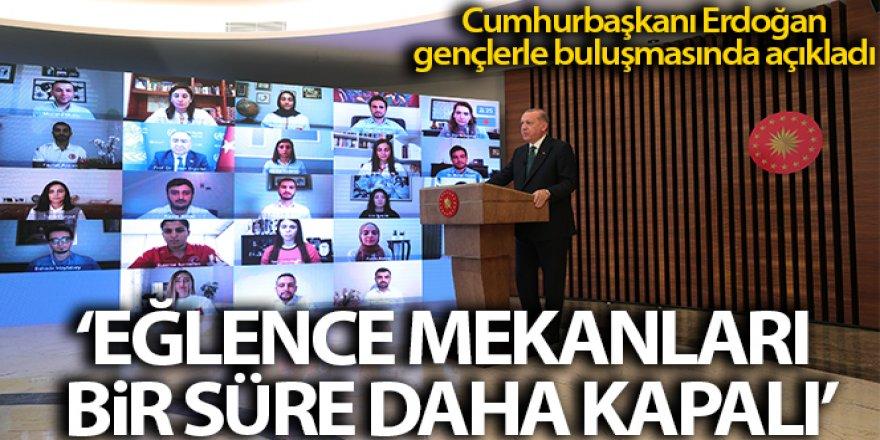 """Cumhurbaşkanı Erdoğan: """"Eğlence mekanları ile nargile içilen yerler bir süre daha kapalı kalmaya devam edecek"""""""