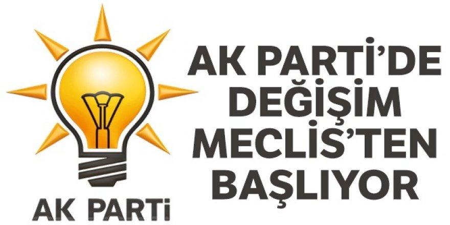 AK Parti'de değişim Meclis'ten başlıyor