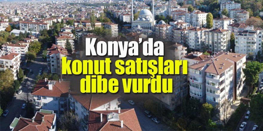 Konya'da mayıs ayı konut satışları açıklandı