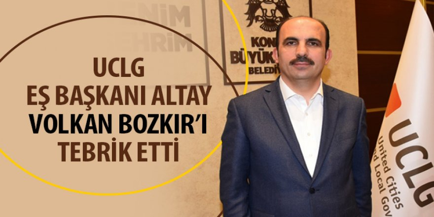 UCLG Eş Başkanı Altay Volkan Bozkır'ı Tebrik Etti