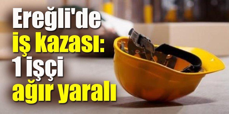 Ereğli'de iş kazası: 1 işçi ağır yaralı