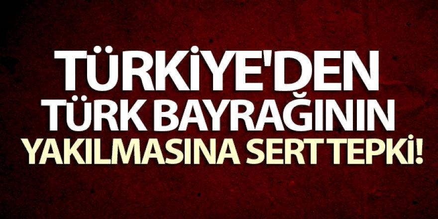 Dışişleri Bakanlığından Türk bayrağını yakanlara sert tepki