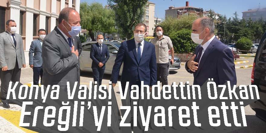 Konya Valisi Vahdettin Özkan Ereğli'yi ziyaret etti