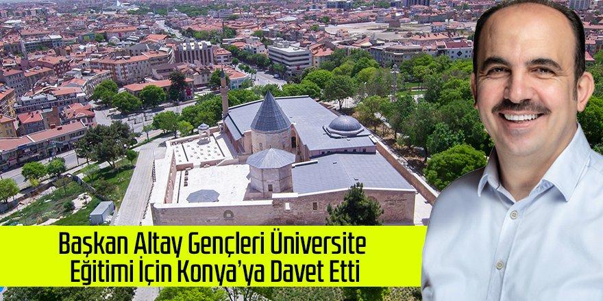 Başkan Altay Gençleri Üniversite Eğitimi İçin Konya'ya Davet Etti