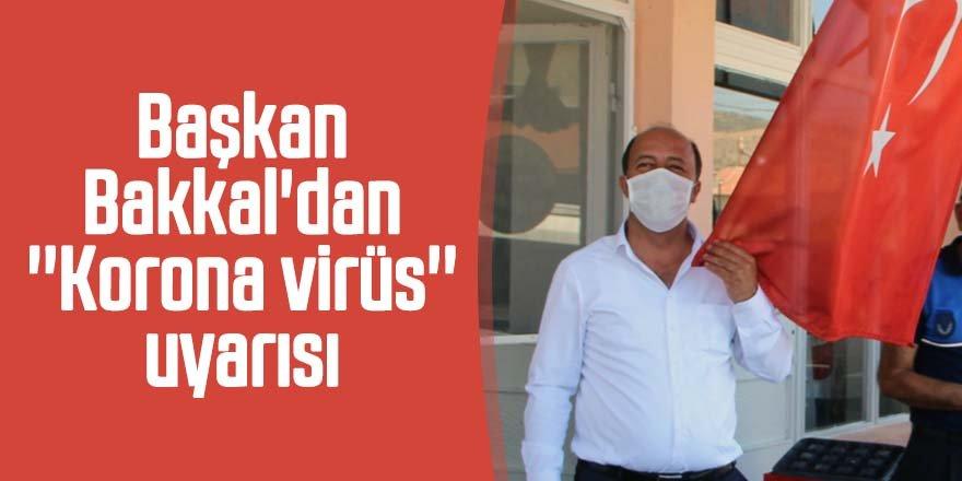 Başkan Bakkal'dan ''Korona virüs'' uyarısı