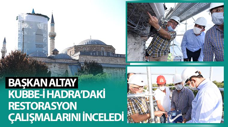 Başkan Altay Kubbe-i Hadra'daki Restorasyon Çalışmalarını İnceledi