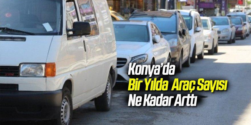 Konya'da Bir Yılda Araç Sayısı Ne Kadar Arttı