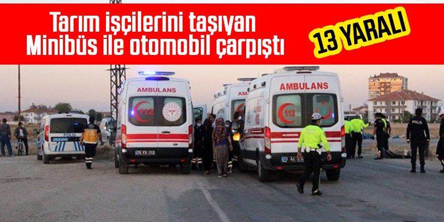 Tarım işçilerini taşıyan minibüs ile otomobil çarpıştı: 13 yaralı