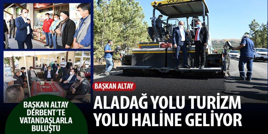 Başkan Altay: Aladağ Yolu Turizm Yolu Haline Geliyor