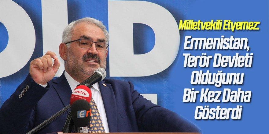 Milletvekili Etyemez: Sivillere Saldıran Ermenistan, Terör Devleti Olduğunu Bir Kez Daha Gösterdi