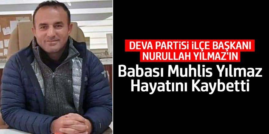 Nurullah Yılmaz babası Muhlis Yılmaz hayatını kaybetti