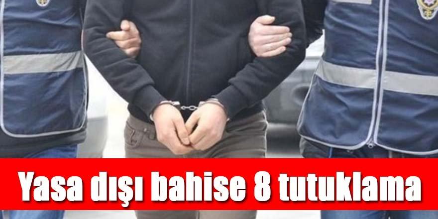 Yasa dışı bahis operasyonunda 8 kişi tutuklandı