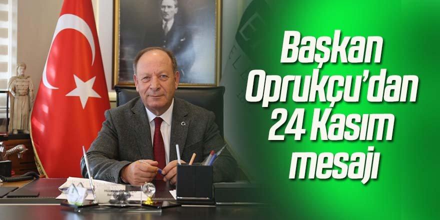 Başkan Oprukçu'dan 24 Kasım mesajı