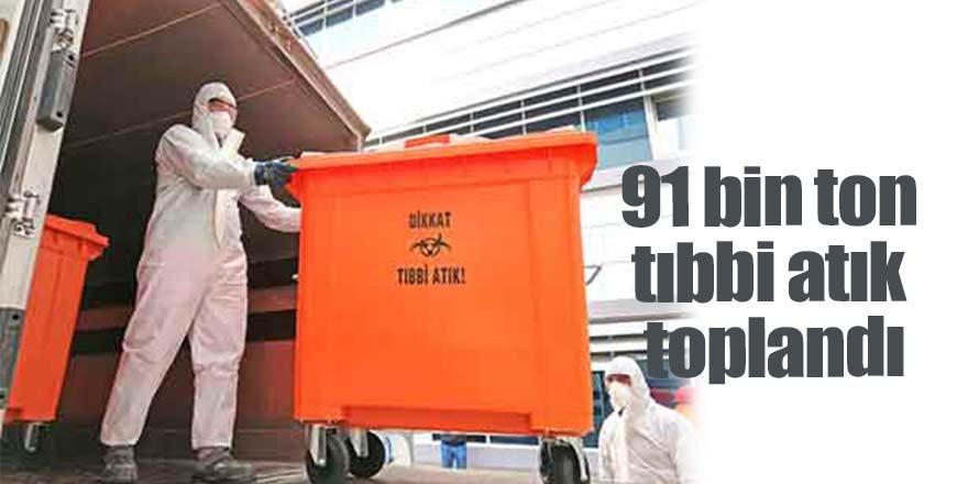 Sağlık kuruluşlarında 91 bin ton tıbbi atık toplandı