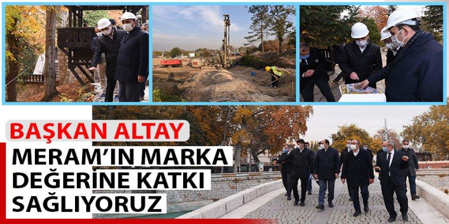 """Başkan Altay: """"Meram'ın Marka Değerine Katkı Sağlıyoruz."""""""