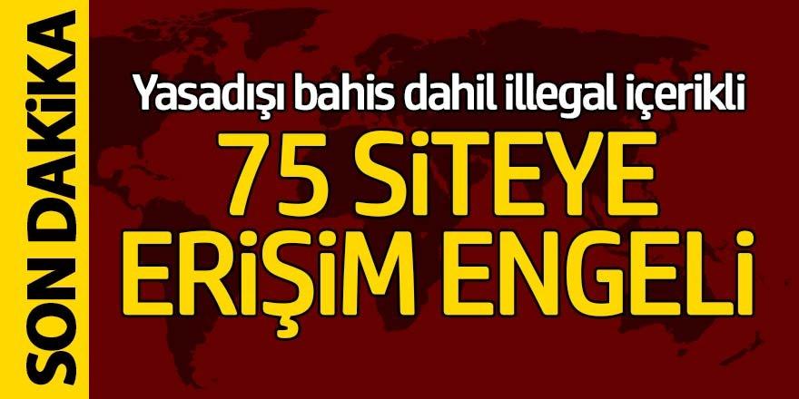 Yasa dışı bahis dahil illegal içerikli 75 siteye erişim engeli