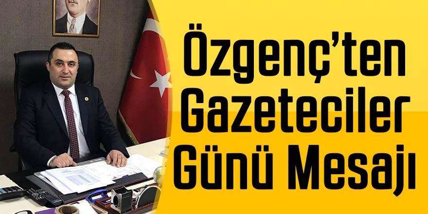 Özgenç'ten 10 Ocak gazeteciler günü mesajı