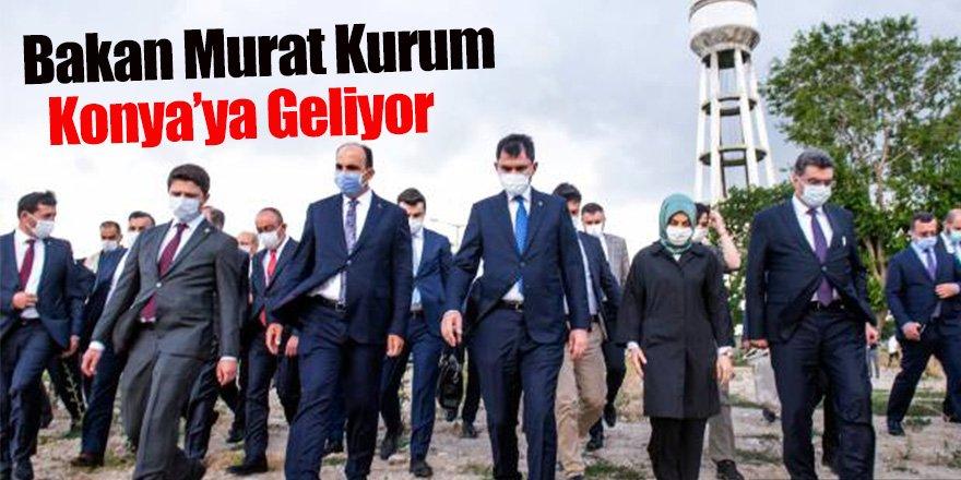 Bakan Murat Kurum Konya'ya Geliyor