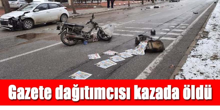Gazete dağıtımcısı kazada öldü, dağıttığı gazetelerle cansız bedeni örtüldü