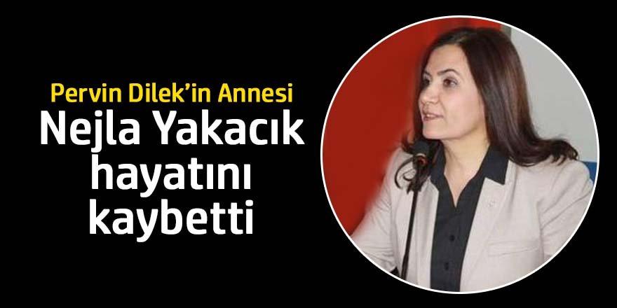 Pervin Dilek'in Annesi Nejla Yakacık hayatını kaybetti
