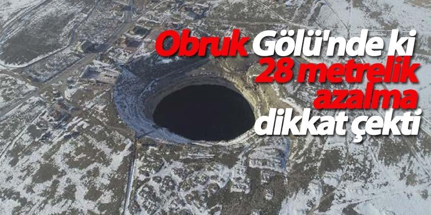 Obruk Gölü'nde ki 28 metrelik azalma dikkat çekti