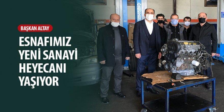 Başkan Altay: Esnafımız Yeni Sanayi Heyecanı Yaşıyor