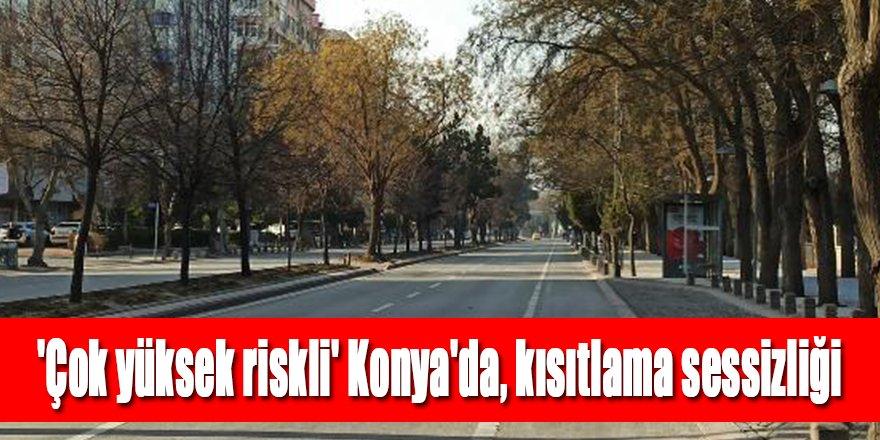 'Çok yüksek riskli' Konya'da, kısıtlama sessizliği
