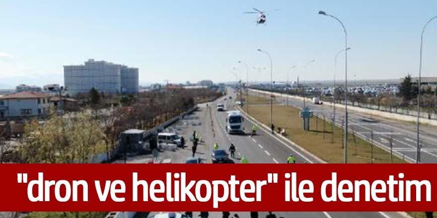 Karayolunda ''dron ve helikopter'' ile denetim