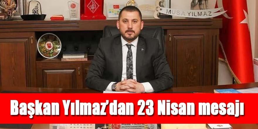 Başkan YILMAZ'dan 23 Nisan mesajı