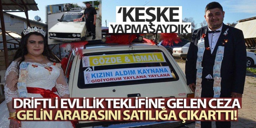 Driftli evlilik teklifine gelen ceza, gelin arabasını satılığa çıkarttı