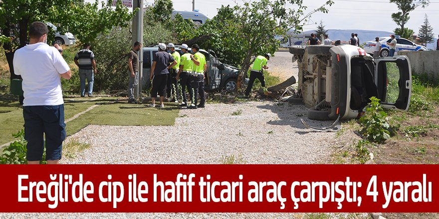 Ereğli'de cip ile hafif ticari araç çarpıştı; 4 yaralı