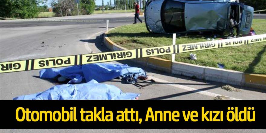 Anne ve kızının öldüğü kazada, 3 kişi de yaralandı