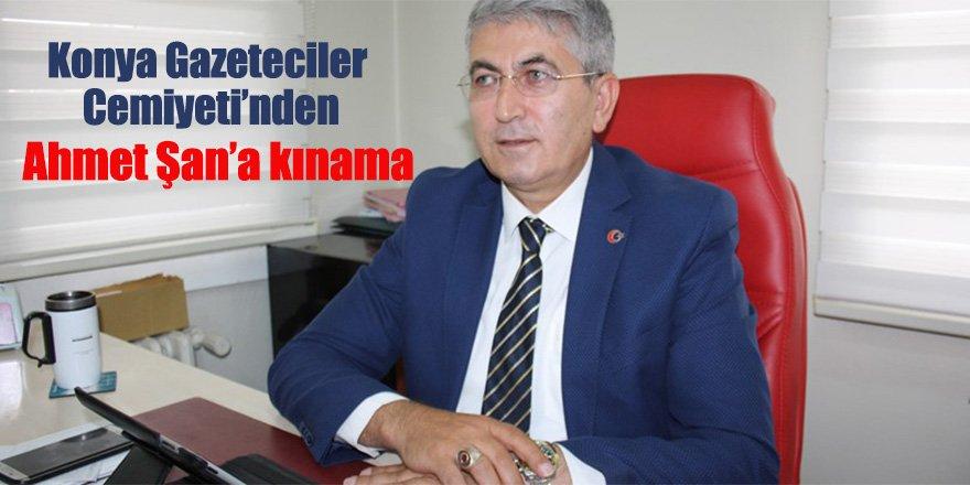 Konya Gazeteciler Cemiyeti'nden Ahmet Şan'a kınama