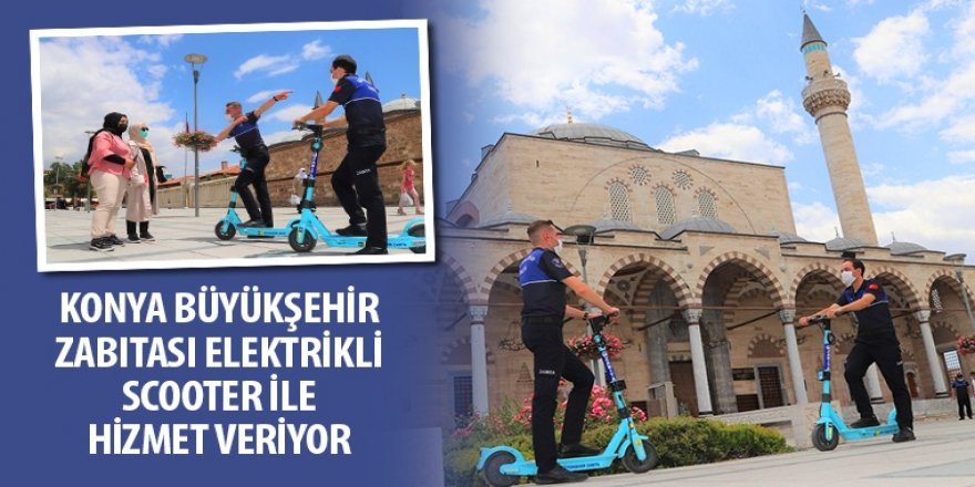 Konya Büyükşehir Zabıtası Elektrikli Scooter ile Hizmet Veriyor
