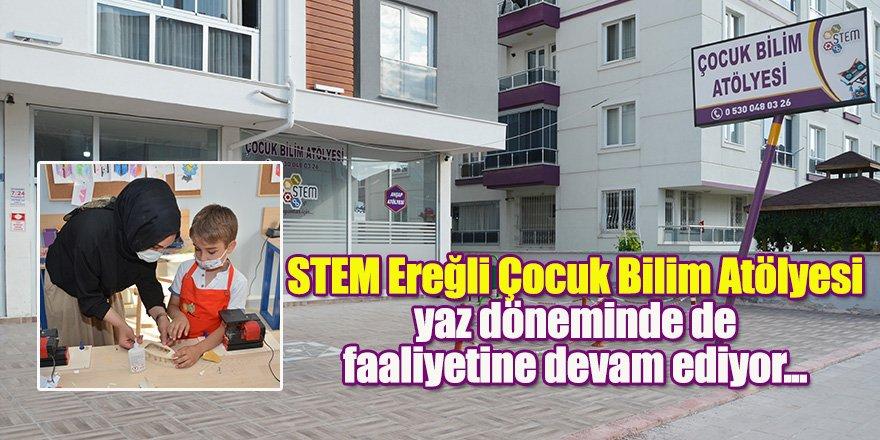 STEM Ereğli Çocuk Bilim Atölyesi yaz döneminde de faaliyetine devam ediyor...