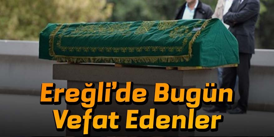 21 Haziran Ereğli'de Vefat Edenler