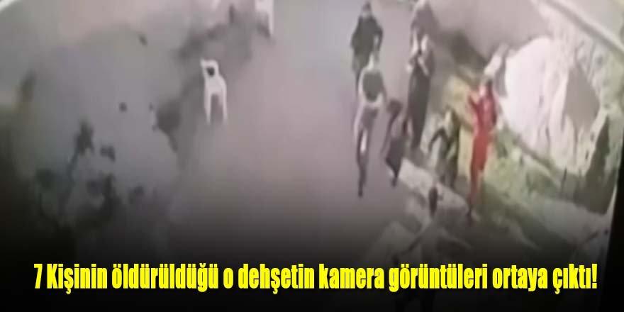 7 kişinin öldürüldüğü o dehşetin kamera görüntüleri ortaya çıktı!