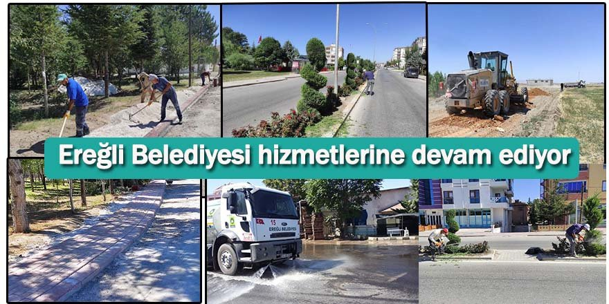 Ereğli Belediyesi hizmetlerine devam ediyor
