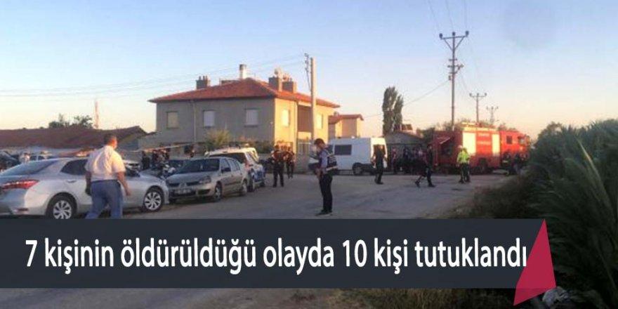 7 kişinin öldürüldüğü olayda 10 kişi tutuklandı