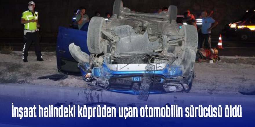 İnşaat halindeki köprüden uçan otomobilin sürücüsü hayatını kaybetti