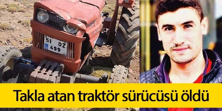 Takla atan traktör sürücüsü öldü
