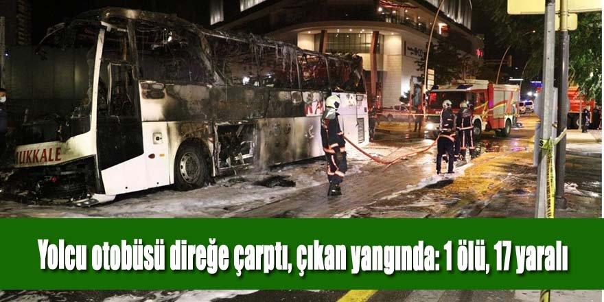 Direğine çarpan yolcu otobüsü yandı: 1 ölü, 17 yaralı