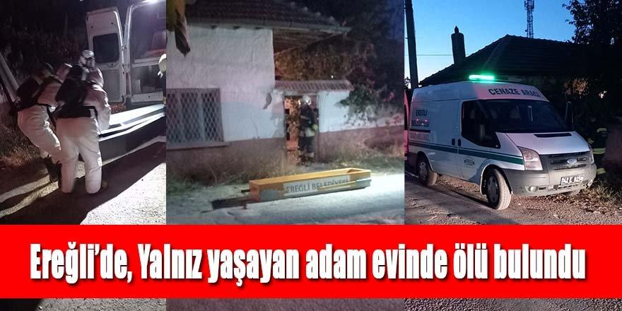 Ereğli'de, Yalnız yaşayan adam evinde ölü bulundu