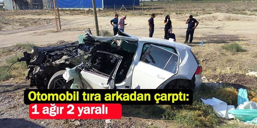 Otomobil tıra arkadan çarptı: 1 ağır 2 yaralı