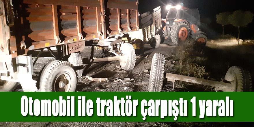Traktör ile çarpışan otomobilin sürücüsü yaralandı