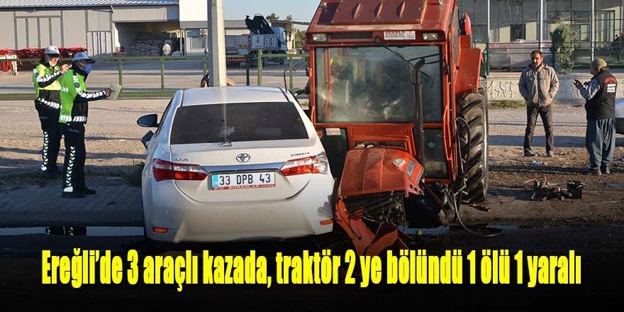 Ereğli'de 3 araçlı kazada traktör 2 ye bölündü 1 ölü 2 yaralı