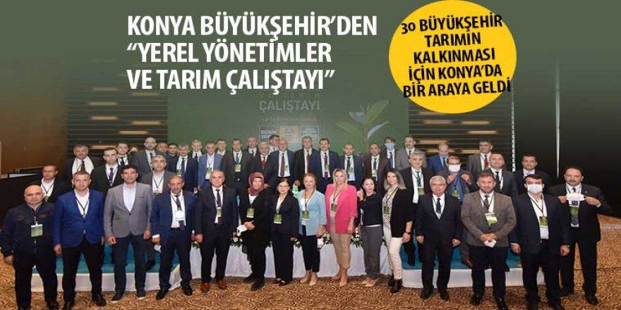 30 Büyükşehir Tarımın Kalkınması İçin Konya'da Bir Araya Geldi