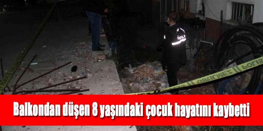 Balkondan düşen 8 yaşındaki çocuk hayatını kaybetti
